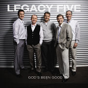 Legacy Five  God\'s Been Good