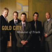 Gold City - Moment of Truth